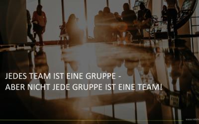 Jedes Team ist eine Gruppe – aber nicht jede Gruppe ist ein Team!